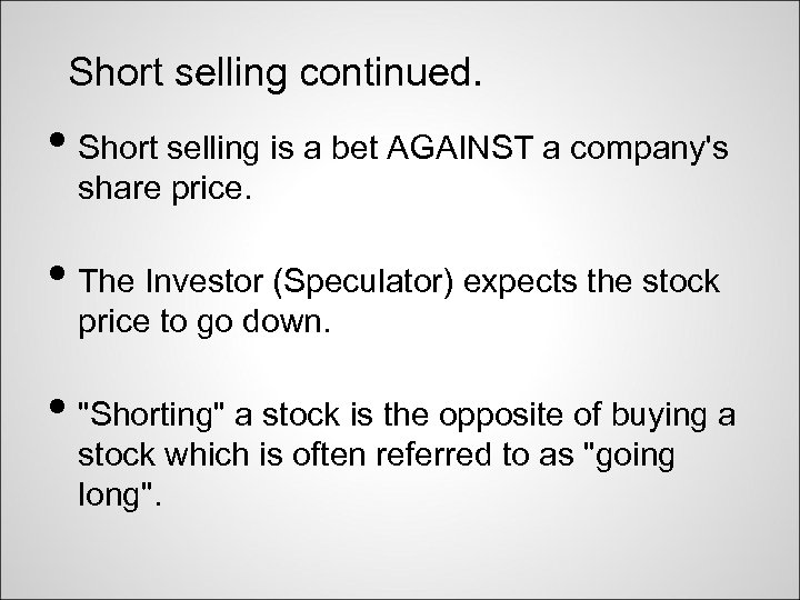 Short selling continued. • Short selling is a bet AGAINST a company's share price.