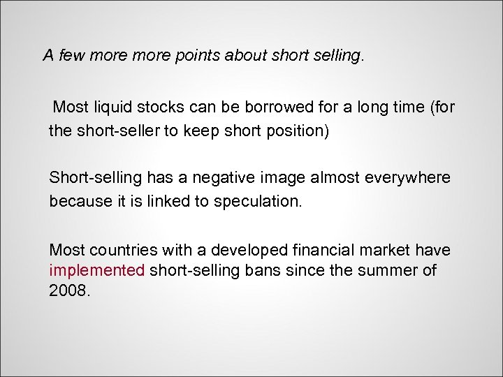 A few more points about short selling.   Most liquid stocks can be borrowed for