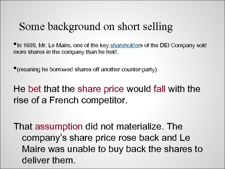 Some background on short selling • In 1609, Mr. Le Maire, one of the