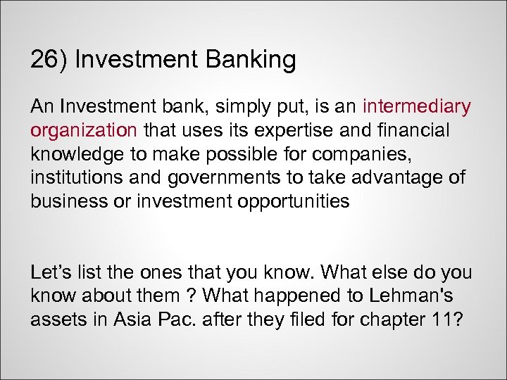 26) Investment Banking An Investment bank, simply put, is an intermediary organization that uses