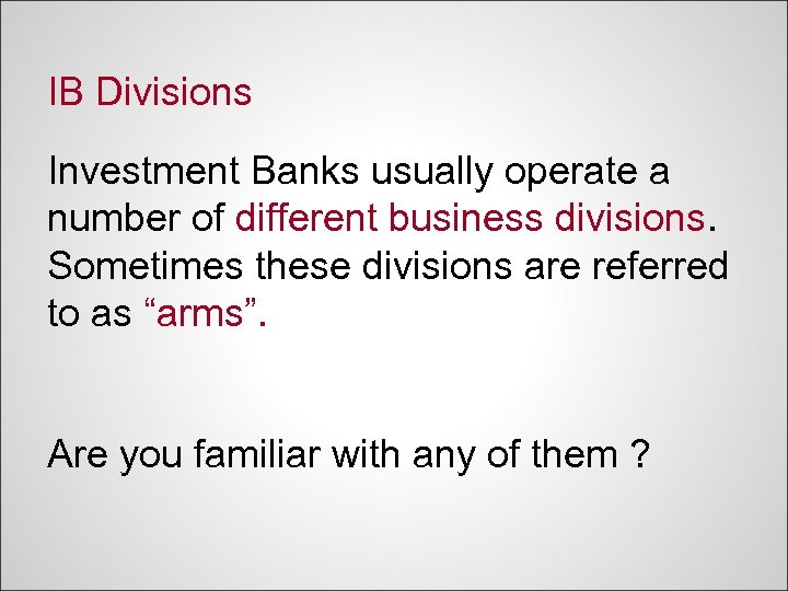IB Divisions Investment Banks usually operate a number of different business divisions. Sometimes these