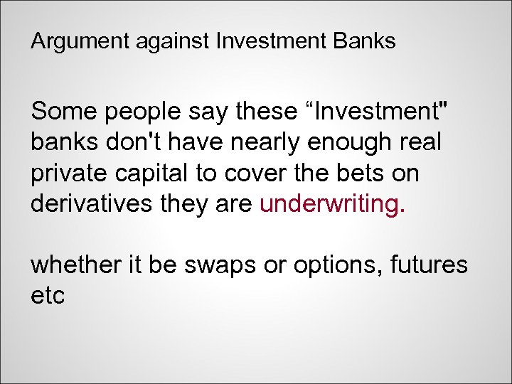 """Argument against Investment Banks Some people say these """"Investment"""