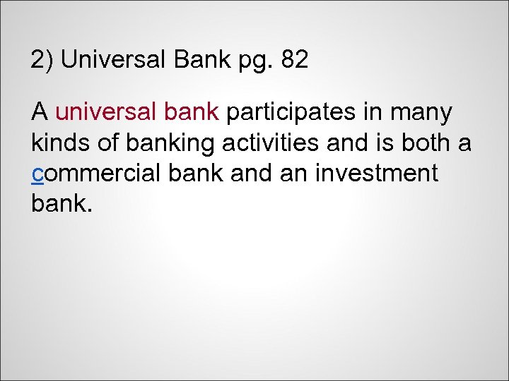 2) Universal Bank pg. 82 A universal bank participates in many kinds of banking