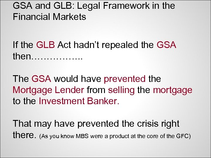 GSA and GLB: Legal Framework in the Financial Markets If the GLB Act hadn't