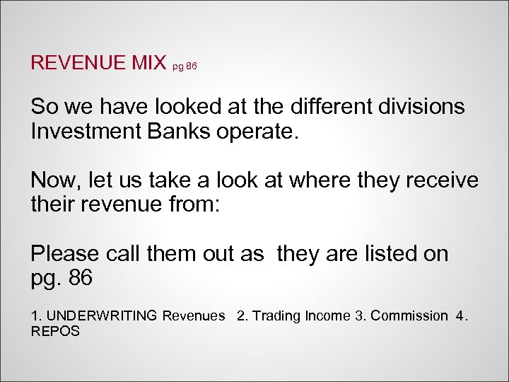 REVENUE MIX pg 86 So we have looked at the different divisions Investment Banks