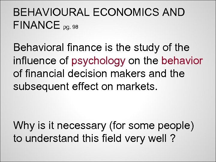 BEHAVIOURAL ECONOMICS AND FINANCE pg. 98 Behavioral finance is the study of the influence