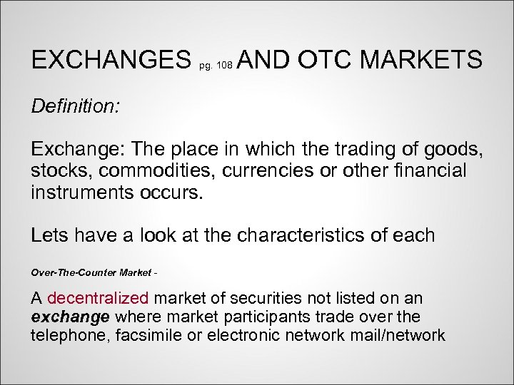 EXCHANGES pg. 108 AND OTC MARKETS Definition: Exchange: The place in which the trading