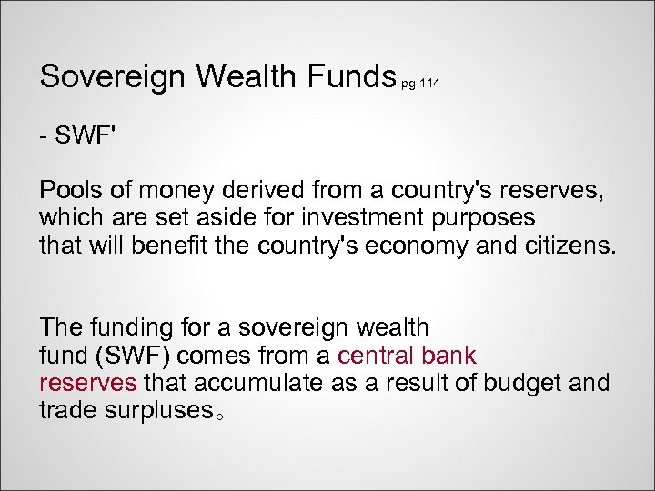 Sovereign Wealth Funds pg 114 - SWF' Pools of money derived from a country's