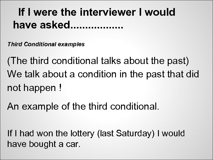 If I were the interviewer I would have asked. . . . Third Conditional
