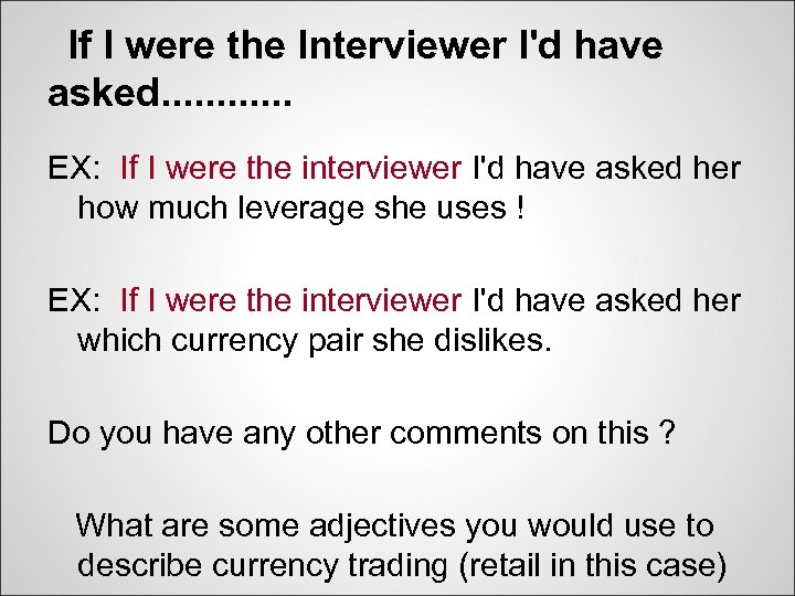 If I were the Interviewer I'd have asked. . . EX: If I were