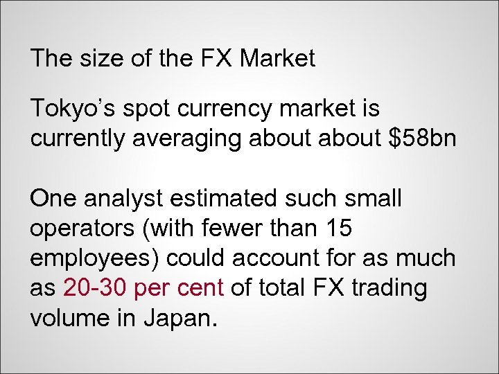 The size of the FX Market Tokyo's spot currency market is currently averaging about
