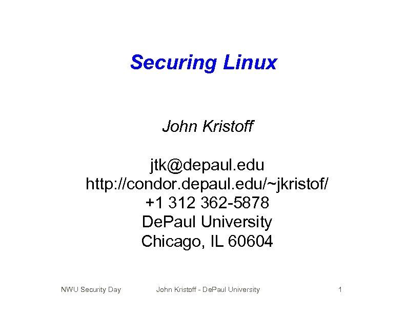Securing Linux John Kristoff jtk@depaul. edu http: //condor. depaul. edu/~jkristof/ +1 312 362 -5878