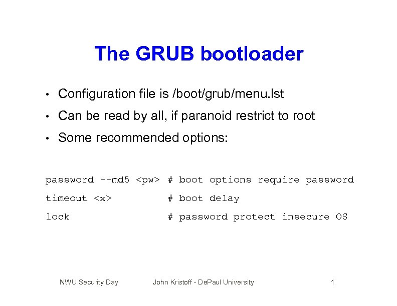 The GRUB bootloader • Configuration file is /boot/grub/menu. lst • Can be read by