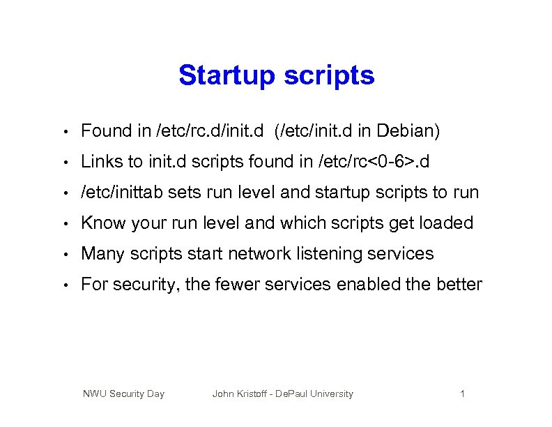 Startup scripts • Found in /etc/rc. d/init. d (/etc/init. d in Debian) • Links