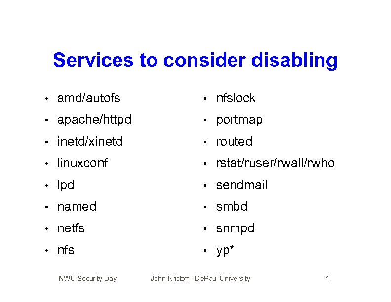 Services to consider disabling • amd/autofs • nfslock • apache/httpd • portmap • inetd/xinetd