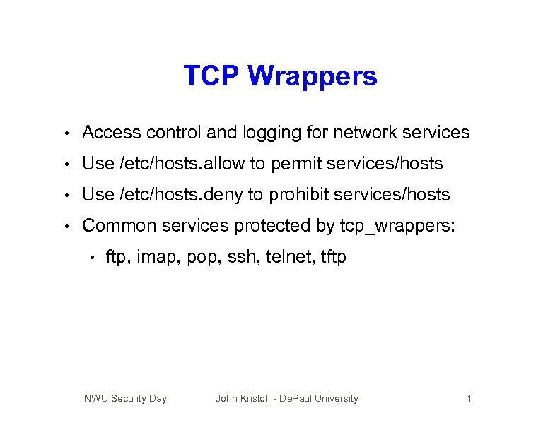 TCP Wrappers • Access control and logging for network services • Use /etc/hosts. allow