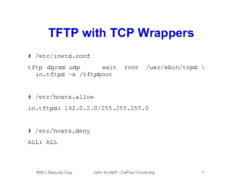 TFTP with TCP Wrappers # /etc/inetd. conf tftp dgram udp wait in. tftpd -s