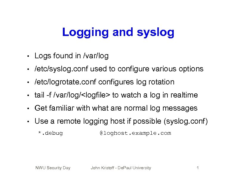 Logging and syslog • Logs found in /var/log • /etc/syslog. conf used to configure