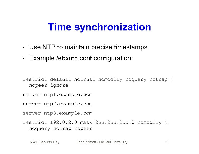 Time synchronization • Use NTP to maintain precise timestamps • Example /etc/ntp. configuration: restrict