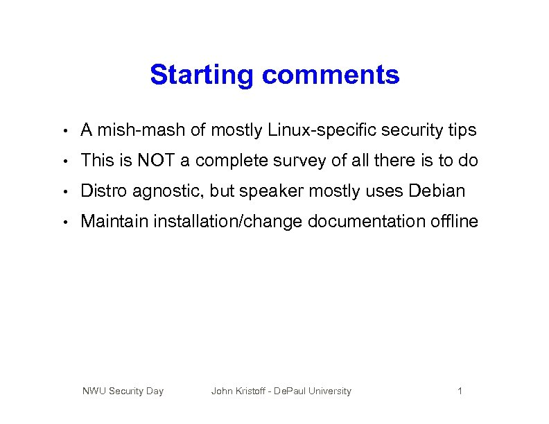 Starting comments • A mish-mash of mostly Linux-specific security tips • This is NOT