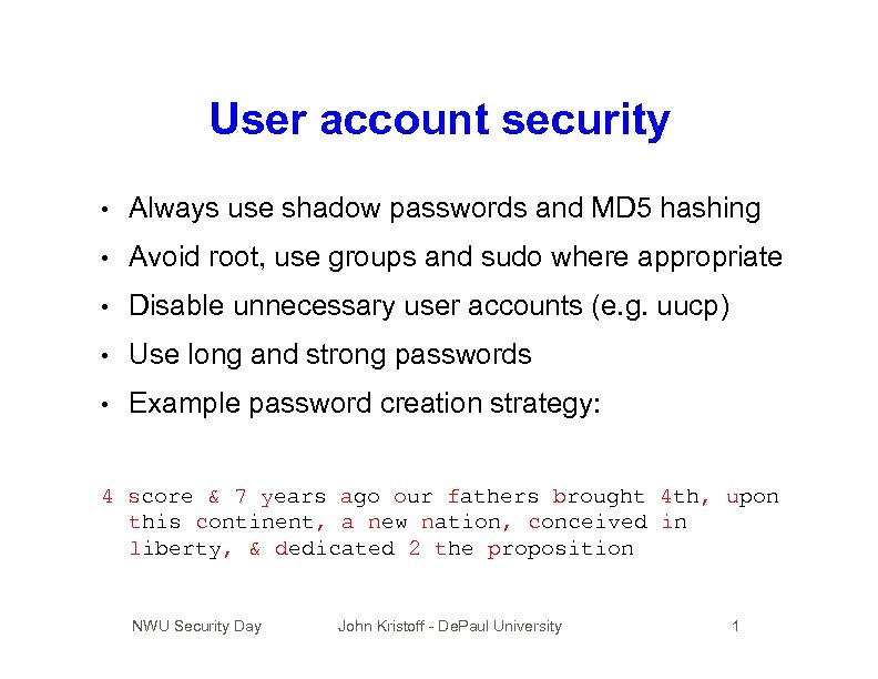 User account security • Always use shadow passwords and MD 5 hashing • Avoid
