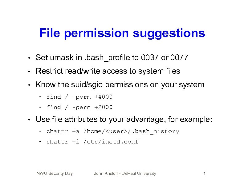 File permission suggestions • Set umask in. bash_profile to 0037 or 0077 • Restrict