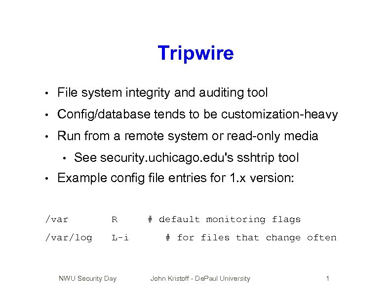 Tripwire • File system integrity and auditing tool • Config/database tends to be customization-heavy