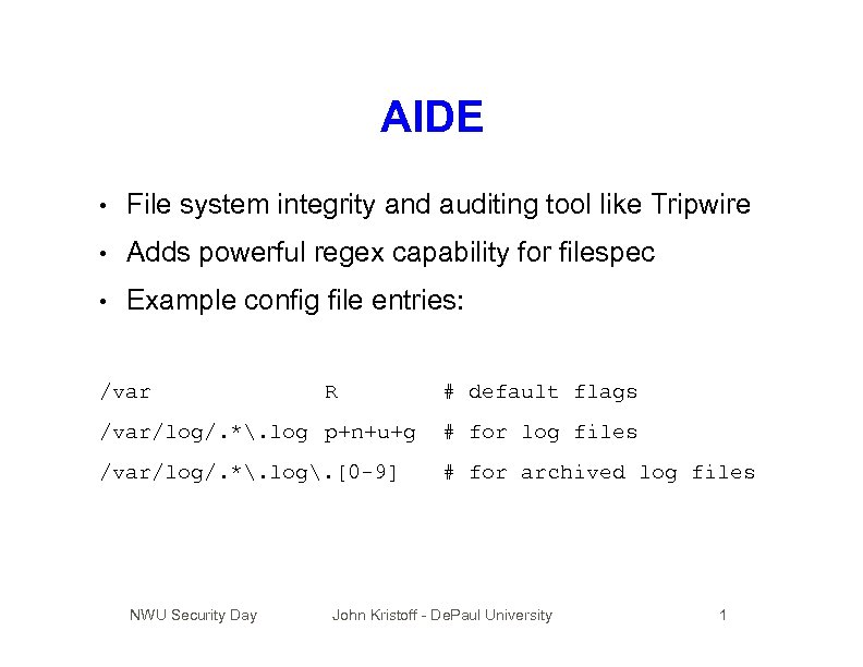 AIDE • File system integrity and auditing tool like Tripwire • Adds powerful regex