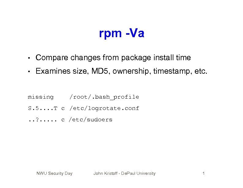 rpm -Va • Compare changes from package install time • Examines size, MD 5,