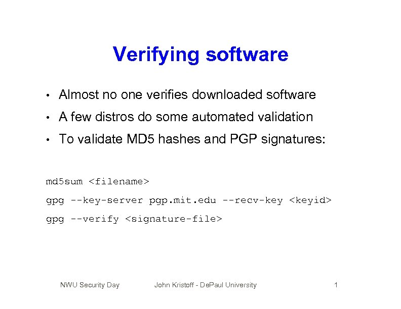 Verifying software • Almost no one verifies downloaded software • A few distros do