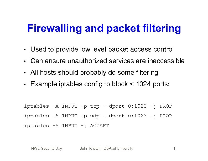 Firewalling and packet filtering • Used to provide low level packet access control •