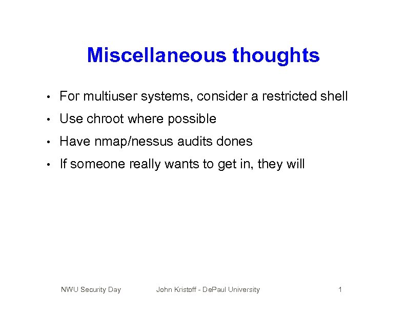 Miscellaneous thoughts • For multiuser systems, consider a restricted shell • Use chroot where
