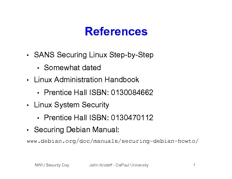 References • SANS Securing Linux Step-by-Step • • Linux Administration Handbook • • Prentice