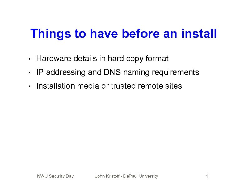 Things to have before an install • Hardware details in hard copy format •