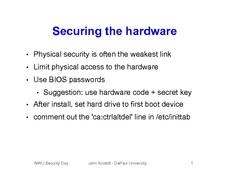 Securing the hardware • Physical security is often the weakest link • Limit physical