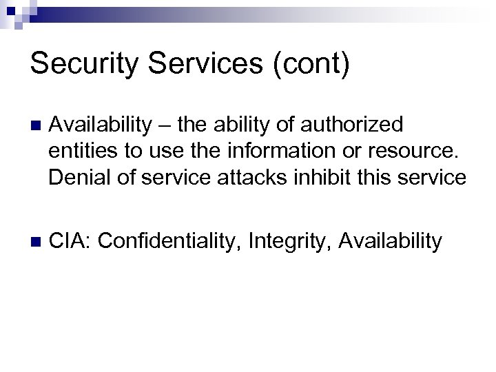 Security Services (cont) n Availability – the ability of authorized entities to use the