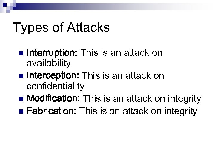 Types of Attacks Interruption: This is an attack on availability n Interception: This is