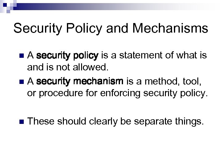 Security Policy and Mechanisms A security policy is a statement of what is and