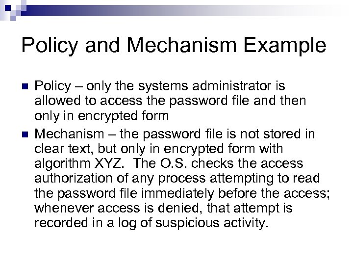 Policy and Mechanism Example n n Policy – only the systems administrator is allowed