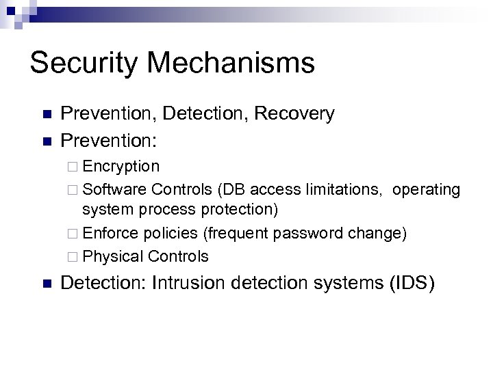 Security Mechanisms n n Prevention, Detection, Recovery Prevention: ¨ Encryption ¨ Software Controls (DB