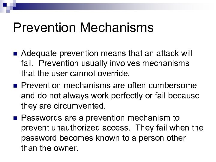 Prevention Mechanisms n n n Adequate prevention means that an attack will fail. Prevention