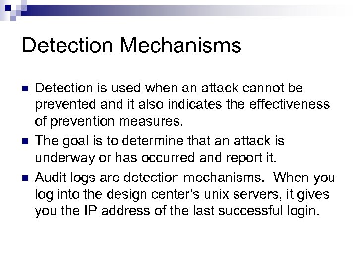 Detection Mechanisms n n n Detection is used when an attack cannot be prevented