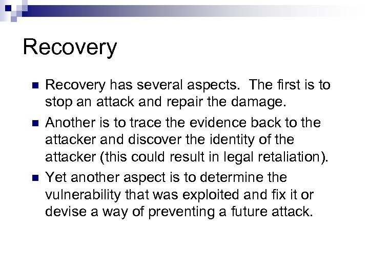 Recovery n n n Recovery has several aspects. The first is to stop an