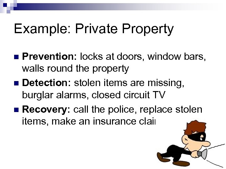 Example: Private Property Prevention: locks at doors, window bars, walls round the property n