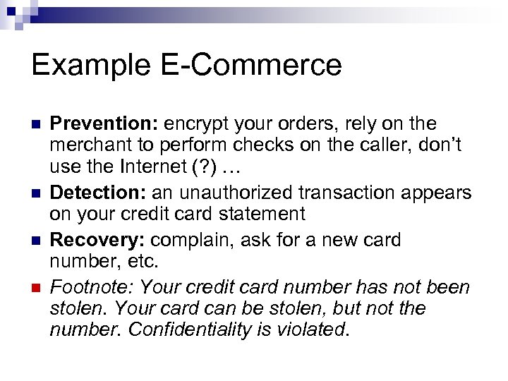 Example E-Commerce n n Prevention: encrypt your orders, rely on the merchant to perform