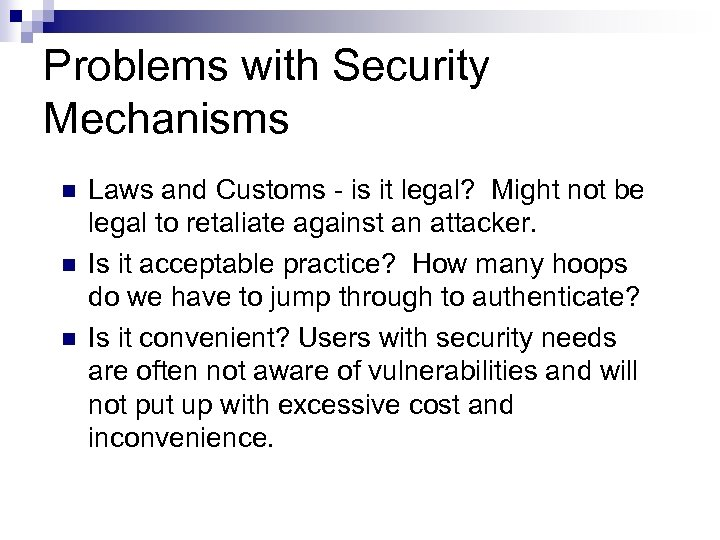Problems with Security Mechanisms n n n Laws and Customs - is it legal?