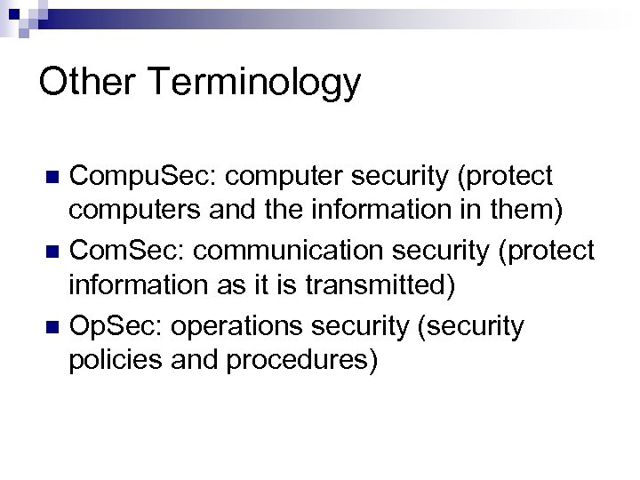 Other Terminology Compu. Sec: computer security (protect computers and the information in them) n