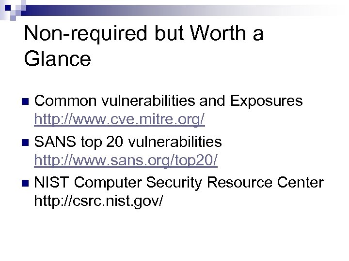 Non-required but Worth a Glance Common vulnerabilities and Exposures http: //www. cve. mitre. org/