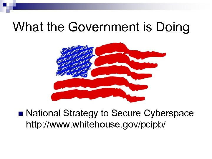 What the Government is Doing n National Strategy to Secure Cyberspace http: //www. whitehouse.