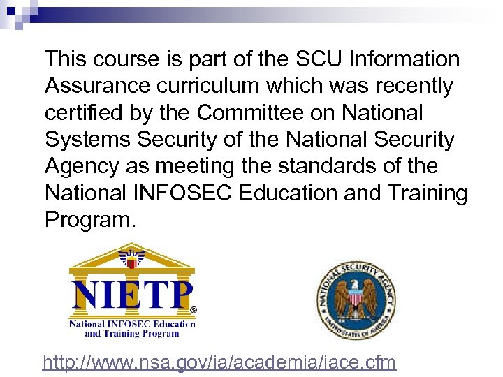 This course is part of the SCU Information Assurance curriculum which was recently certified
